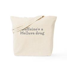 Caffeine's a Helluva Drug Tote Bag