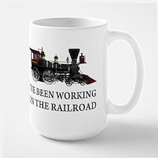 I've Been Working on the Railroad Large Mug