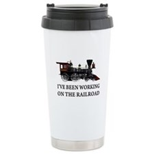 I've Been Working on the Railroad Travel Mug