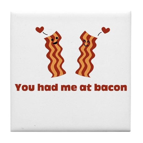 You Had Me At Bacon Tile Coaster