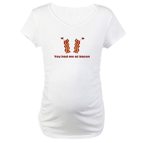 You Had Me At Bacon Maternity T-Shirt