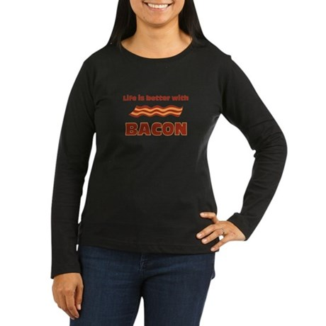 Life Is Better With Bacon Women's Long Sleeve Dark