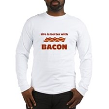 Life Is Better With Bacon Long Sleeve T-Shirt