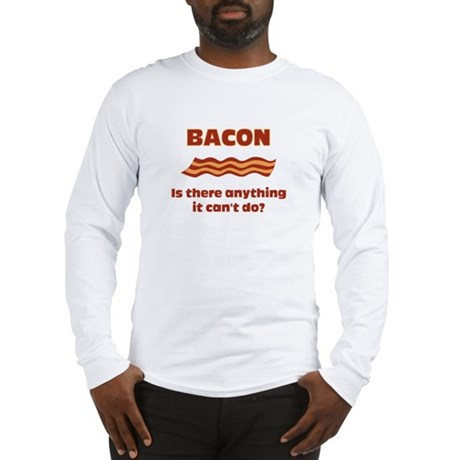 Bacon, Is There Anything It C Long Sleeve T-Shirt