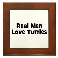 Real Men Love Turtles Framed Tile