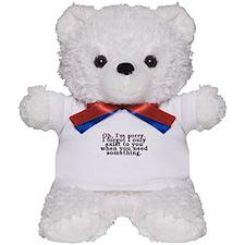 Oh I'm Sorry Teddy Bear