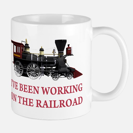 I've Been Working on the Railroad Mug