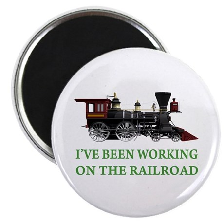 """I've Been Working on the Railroad 2.25"""" Magnet (10"""