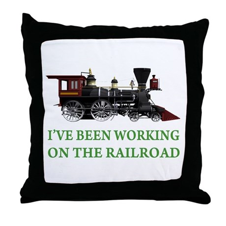 I've Been Working on the Railroad Throw Pillow
