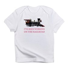 I've Been Working on the Railroad Infant T-Shirt