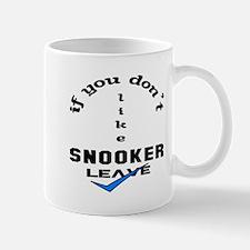 If you don't like Snooker Leave ! Mug