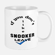 If you don't like Snooker Leave ! Small Small Mug