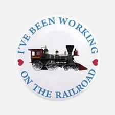"I've Been Working On The Railroad 3.5"" Button"