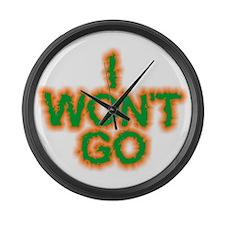 I Won't Go Large Wall Clock
