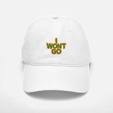 I Won't Go Baseball Baseball Cap