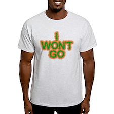 I Won't Go T-Shirt