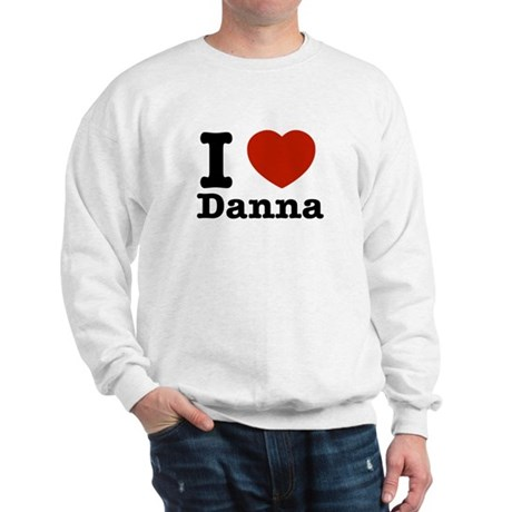 I love Danna Sweatshirt