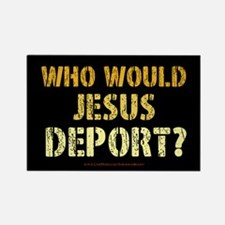 """Who Would Jesus Deport?"" Rectangle Magnet"