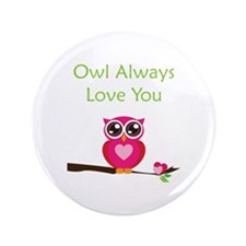 "Owl Always Love You 3.5"" Button"