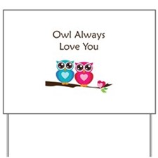 Owl Always Love You Yard Sign