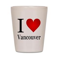 I Love Vancouver Shot Glass