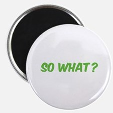 "So what? 2.25"" Magnet (10 pack)"