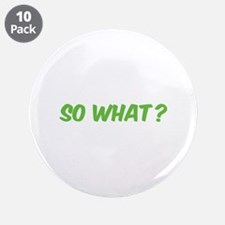 "So what? 3.5"" Button (10 pack)"