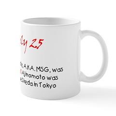 Mug: Monosodium glutamate, A.K.A. MSG, was also bo