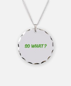 So what? Necklace