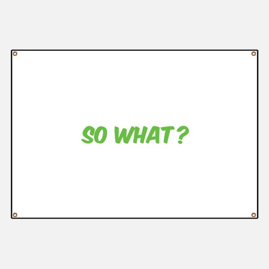 So what? Banner