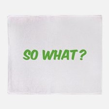 So what? Throw Blanket