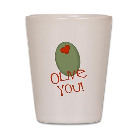 Olive You! Shot Glass