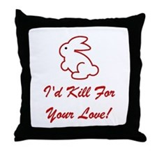 I'd Kill For Your Love! Throw Pillow