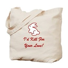 I'd Kill For Your Love! Tote Bag