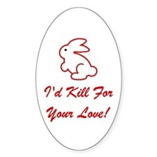 I'd Kill For Your Love! Decal