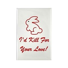 I'd Kill For Your Love! Rectangle Magnet