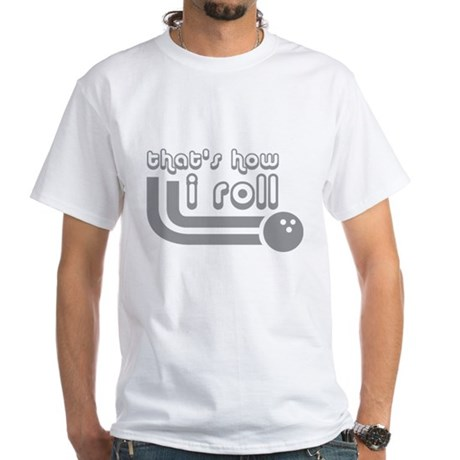 That's how I roll White T-Shirt
