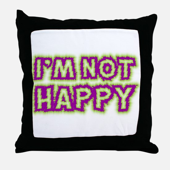 I'M NOT HAPPY Throw Pillow