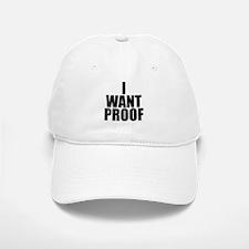 I WANT PROOF Baseball Baseball Cap