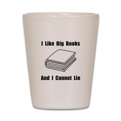 I Like Big Books Shot Glass