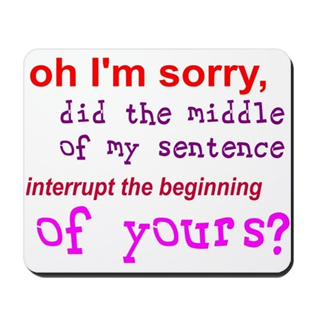 Oh I'm Sorry Middle Sentence Mousepad