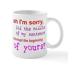 Oh I'm Sorry Middle Sentence Mug