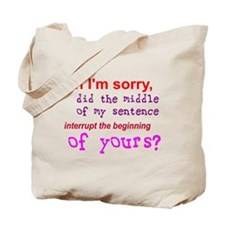 Oh I'm Sorry Middle Sentence Tote Bag