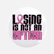 """Losing Is Not An Option Breast Cancer 3.5"""" Button"""