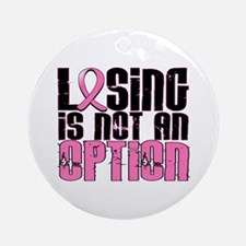 Losing Is Not An Option Breast Cancer Ornament (Ro