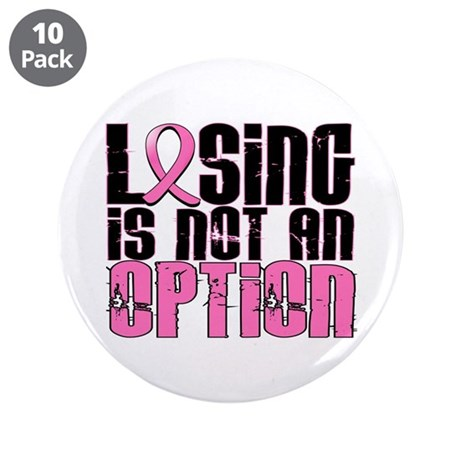 "Losing Is Not An Option Breast Cancer 3.5"" Button"