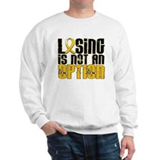 Losing Is Not An Option Childhood Cancer Sweatshir