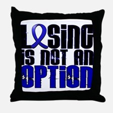 Losing Is Not An Option Colon Cancer Throw Pillow
