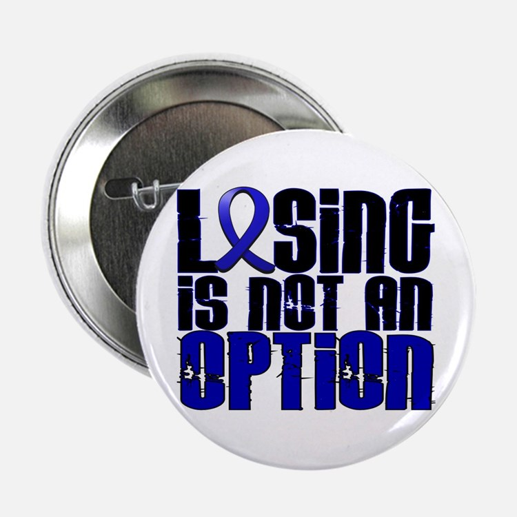 "Losing Is Not An Option Colon Cancer 2.25"" Button"