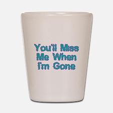 Miss Me Shot Glass